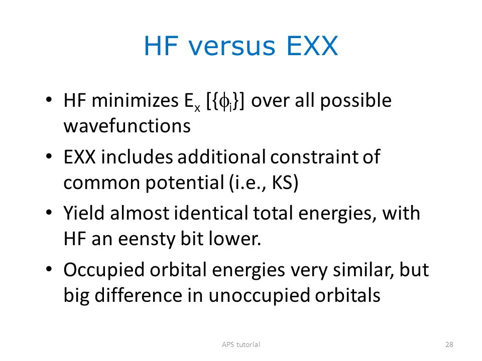 HF versus EXX HF minimizes Ex [{fi}] over all possible wavefunctions